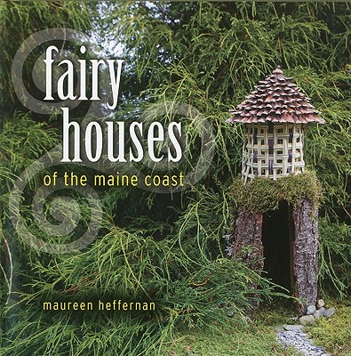 Fairy Houses of the Maine Coast By Heffernan, Maureen/ Mitchell, Robert (PHT)